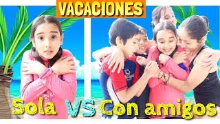 Sola vs Con amigos / VACACIONES- Gibby :)