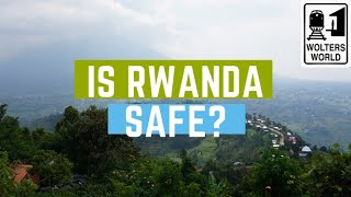 Is Rwanda Safe to Visit?