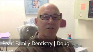 Pearl Family Dentistry | Patient Testimonial Doug Dentist Merced