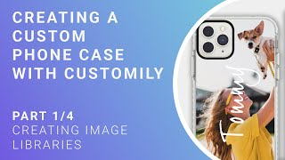 Personalized Phone Case Tutorial - Part 1/4 - Creating image libraries