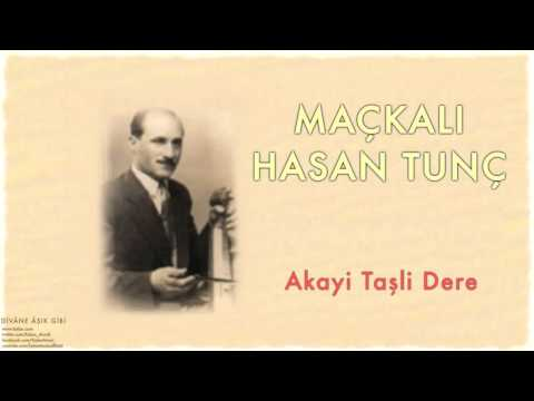 Maçkalı Hasan Tunç - Akayi Taşli Dere [ Divâne Âşık Gibi © 2001 Kalan Müzik ]