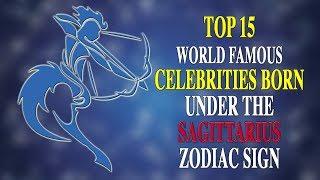 TOP 15 WORLD FAMOUS CELEBRITIES BORN UNDER THE SAGITTARIUS ZODIAC SIGN