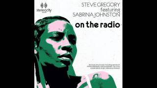 Steve Gregory feat. Sabrina Johnston - On the Radio (House Bros Vocal Mix)