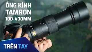 Trên tay ống Tamron 100-400mm cho Nikon và Canon: giá cực rẻ, chất lượng ổn, có chống rung..