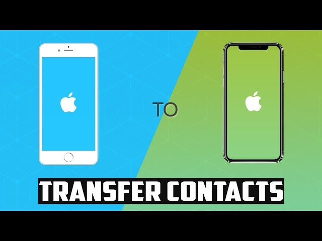 (4 Ways) How to Transfer Contacts from iPhone to iPhone 2019