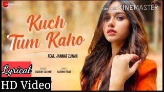 Kuch tum kaho (lyrical) - Jannat Zubair /Jyotica Tangri / Raghav Sachar / Rashmi Virag / Zee Music