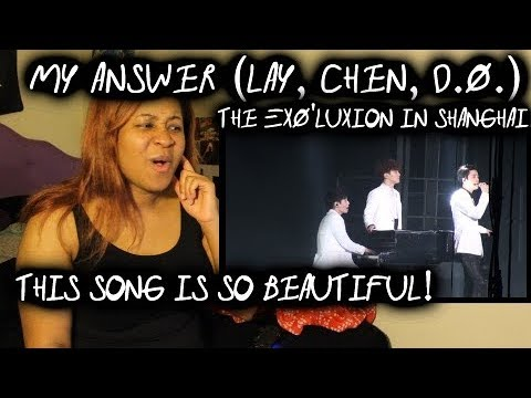 REACTION TO The EXO'luXion In SHANGHAI - My Answer (Lay, Chen, D.O.)
