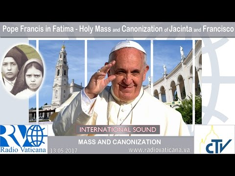 2017.05.13 - Pope Francis in Fatima -  Holy Mass and canonization of Jacinta and Francisco
