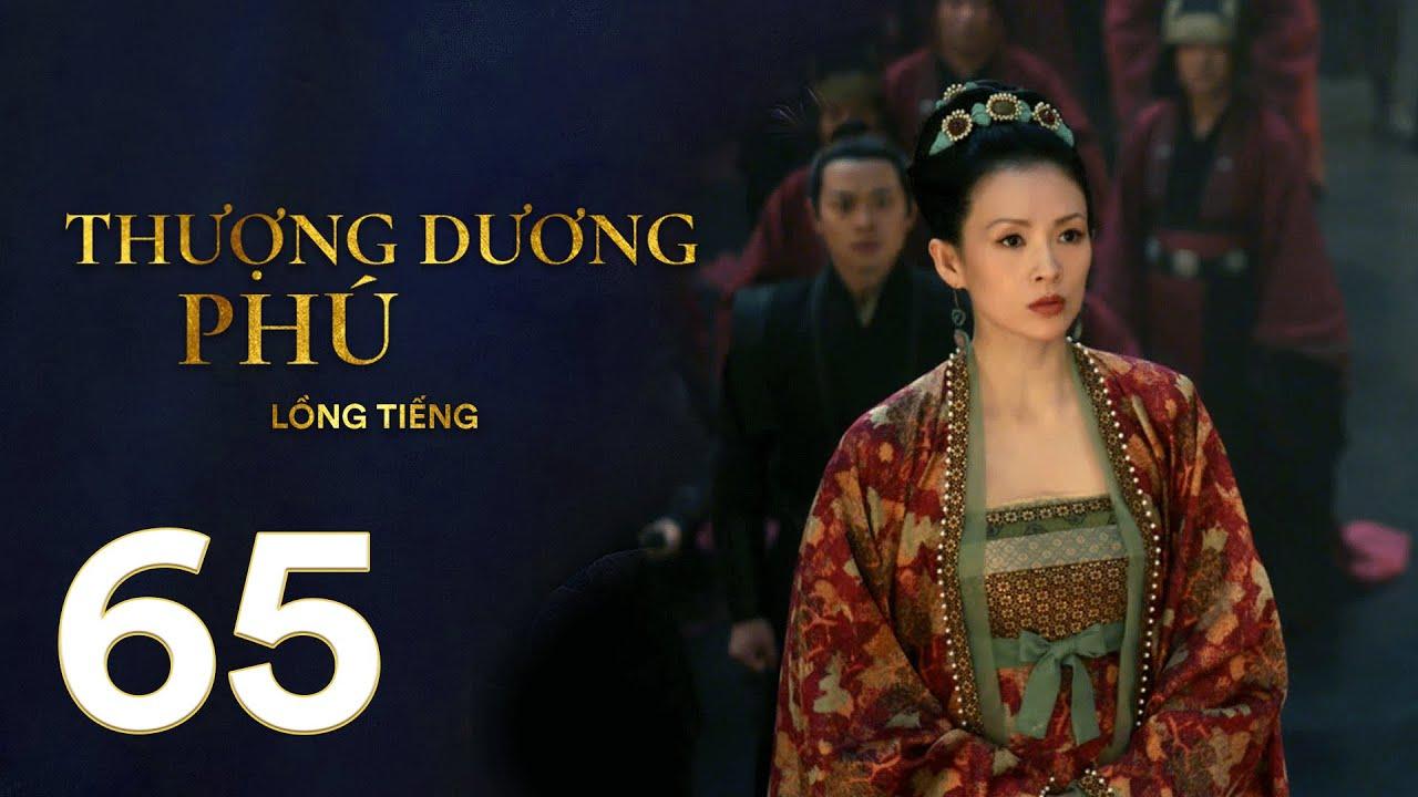 Thượng Dương Phú – Tập 65 [LỒNG TIẾNG] | Phim Cung Đấu Trung Quốc 2021 | Chương Tử Di, Tả Tiểu Thanh