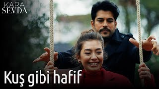 Kara Sevda - Kuş Gibi Hafif