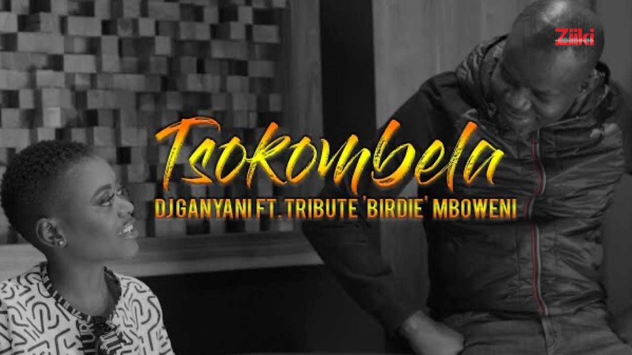 Tsokombela by DJ Ganyani ft. Tribute Birdie Mboweni (Official Music Video)
