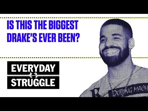 Is This the Biggest Drakes Ever Been?  Everyday Struggle