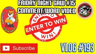 GAW| FRIDAY NIGHT GAW #15 COMMENT/WORD ENTRY VIDEO,VLOG #193