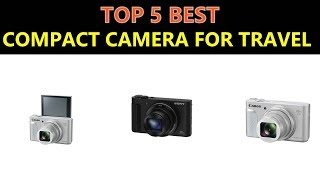 Best Compact Camera for Travel 2018