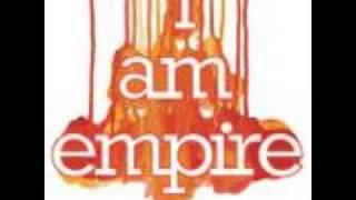 I Am Empire - You