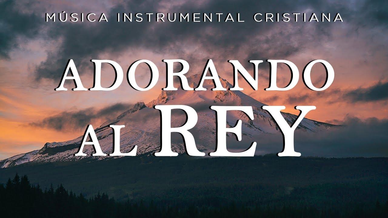 MÚSICA INSTRUMENTAL CRISTIANA / ADORANDO AL REY  / EL ESPÍRITU DE DIOS ESTÁ AQUÍ