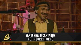 Santanna, O Cantador - Pot Pourri Forró - Forró Popular Brasileiro