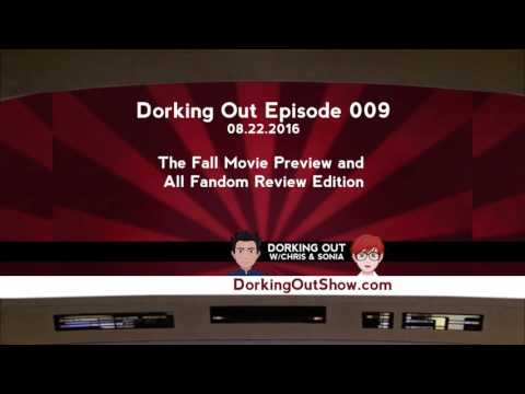 DORKING OUT Episode 009: The Fall Movie Preview and Random Fandom Review Edition, August 22, 2016