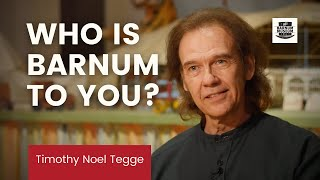 Who is Barnum to YOU?!? | Timothy Noel Tegge