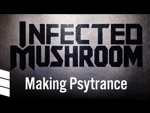 Infected Mushroom: Making Psytrance