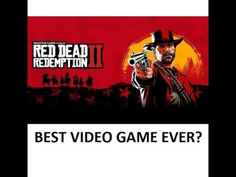 Best Video Game Ever? Red Dead Redemption 2 PS4 Xbox 2018 thumbnail