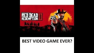 Best Video Game Ever? Red Dead Redemption 2 PS4 Xbox 2018