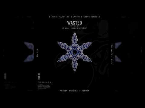 Steve Angello, Dimitri Vangelis & Wyman Ft. Dougy - Wasted Payback (Freddy Sanchez Wasted Edit)