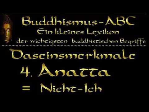 Buddhismus ABC 'Daseinsmerkmale' 4: Anatta ( Nicht-Ich )
