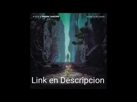 DESCARGAR / DOWNLOAD Kygo & Imagine Dragons - Born To Be Yours