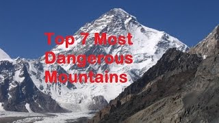 Top 7 Most Dangerous Mountains In The World | Dangerous Mountain Climbing | Deadly Mountains