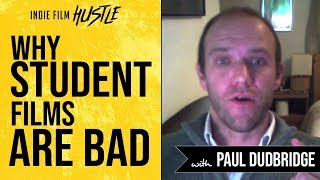 Why Student Films are BAD with Paul Dudbridge | Indie Film Hustle