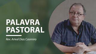 Palavra Pastoral | Rev. Arival Dias Casimiro