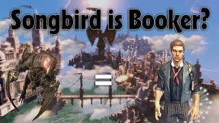 Bioshock Infinite Is Songbird an Alternate Version of Booker Dewitt? | Bioshock Crazy Fan Theories!