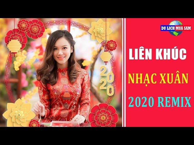 Liên Khúc Nhạc Xuân Remix 2020 - Nhạc Tết Hay | Du Lịch Mua Sắm
