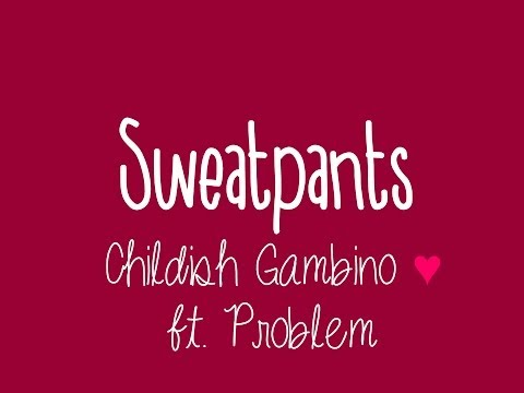 Childish Gambino - Sweatpants ft. Problem (Lyrics)