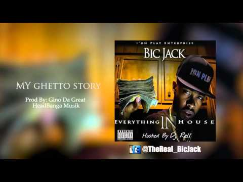 Bic Jack - My Ghetto Story (Everything In House)