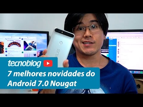 7 melhores novidades do Android 7.0 Nougat | Tecnoblog