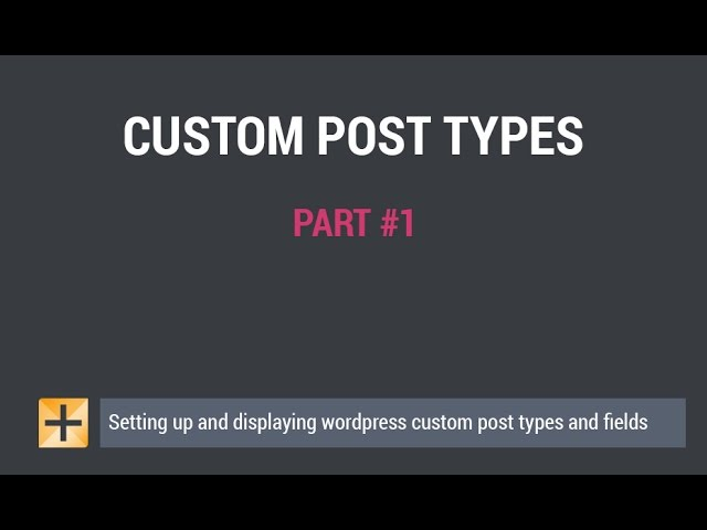 Wordpress Custom Post Types and Custom Fields - Part #1 - Setting up custom post types and fields