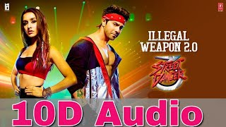 ILLEGAL WEAPON 2.0 | 10D Song | Street Dancer 3D| Shraddha Kapoor , Varun Dhawan | Bass Boosted 10D