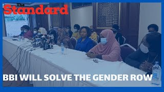 Women leaders assure Kenyans that the BBI report will solve two-thirds gender row