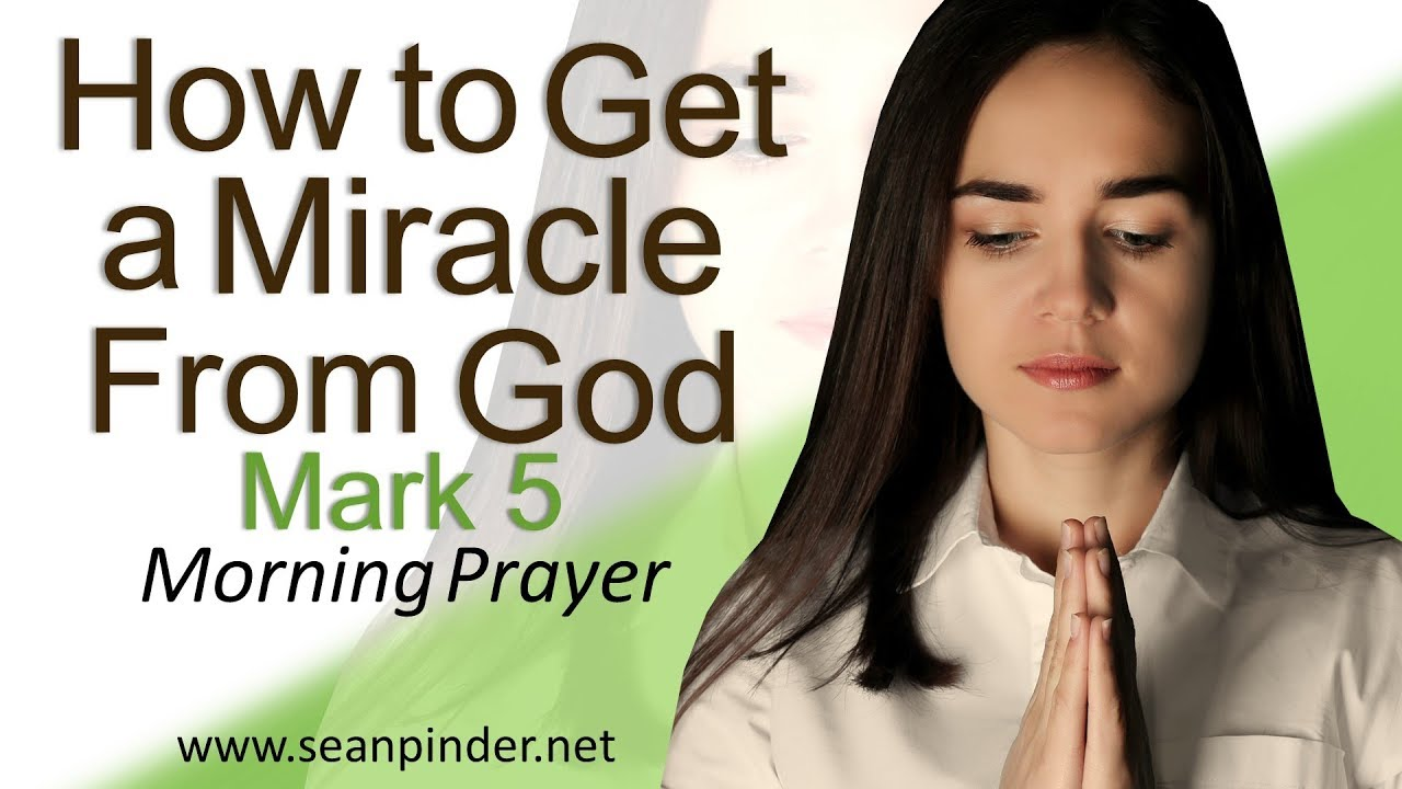 HOW TO GET A MIRACLE FROM GOD - MARK 5 - MORNING PRAYER