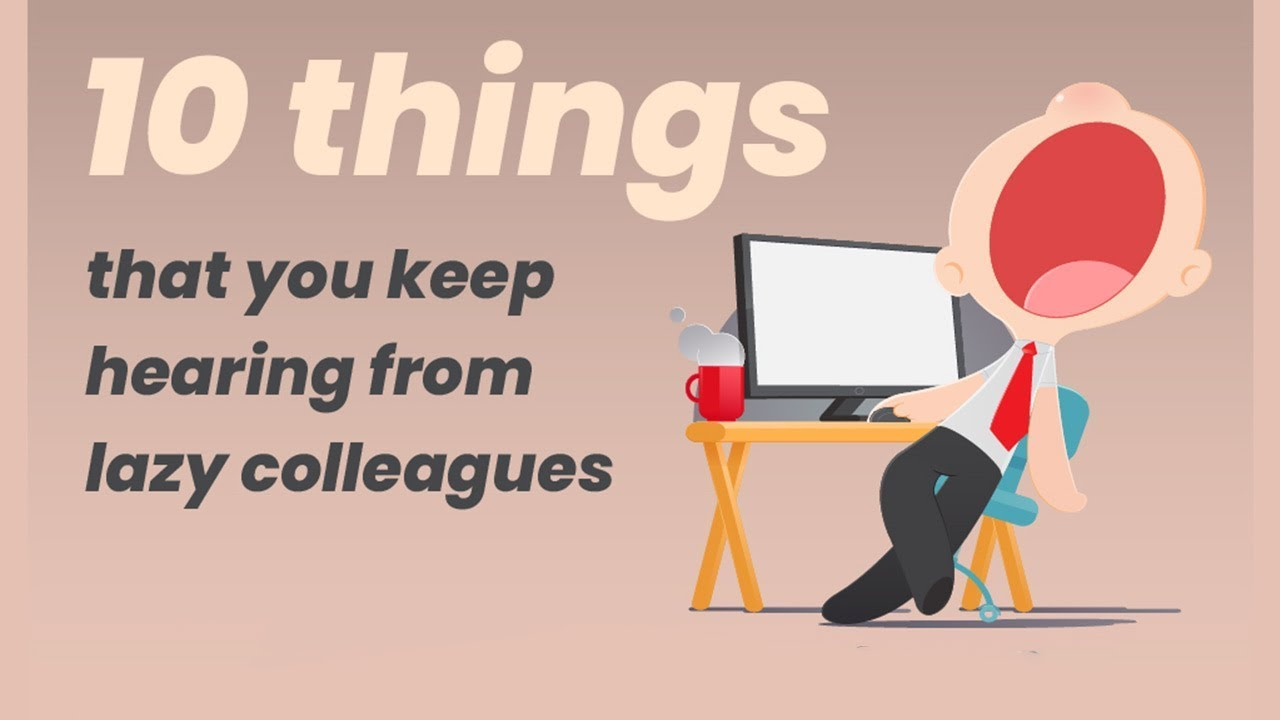 10 things that you keep hearing from lazy colleagues