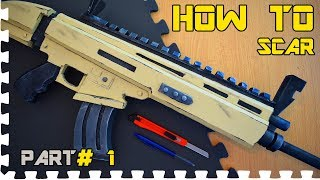 HOW TO: FORTNITE SCAR  -  (  PART 1 Cosplay Prop)