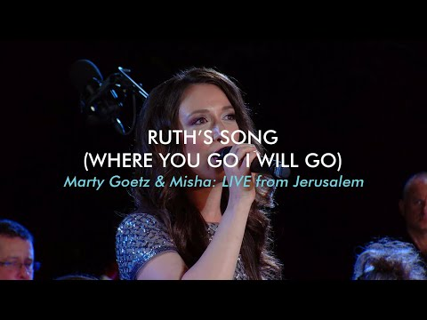 Ruth's Song (Where You Go I Will Go) Misha Goetz & Marty Goetz #LIVE From #Jerusalem (Ruth 1:16)