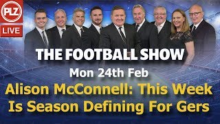 Alison McConnell: This Week Is Season Defining For Rangers - The Football Show - Mon 24th Feb 2020.