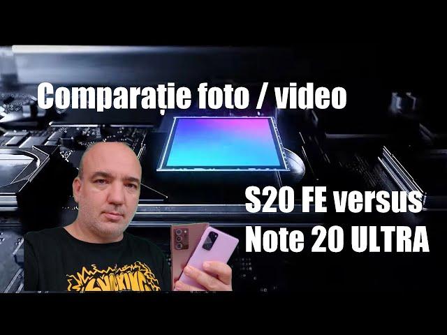 Comparație foto - video Galaxy S20 FE versus Note 20 Ultra
