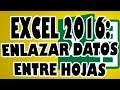 EXCEL 2016: Enlazar Datos entre Hojas Diferentes Dentro de Excel.