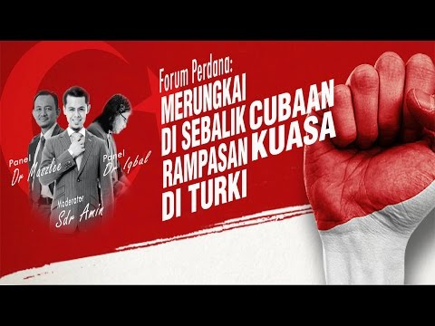 22-7-2016 Forum Perdana: Merungkai Di Sebalik Cubaan Rampasan Kuasa Di Turki