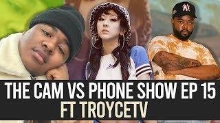 THE CAM VS. PHONE SHOW EP. 15 FEAT. TROYCETV