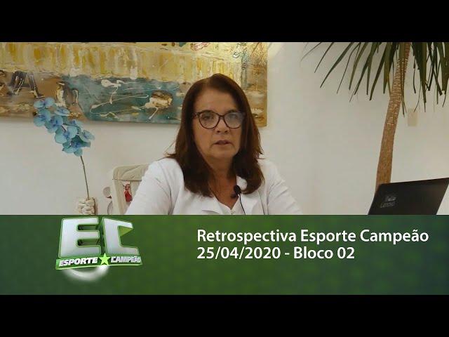 Retrospectiva Esporte Campeão 25/04/2020 - Bloco 02